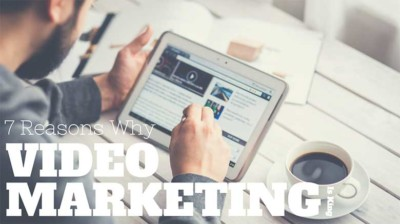 7 Reasons Why Video Marketing is King