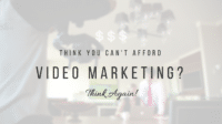 Think You Can't Afford Video Marketing? Think Again!